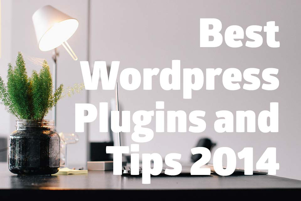 Best WordPress Plugins and Tips 2014