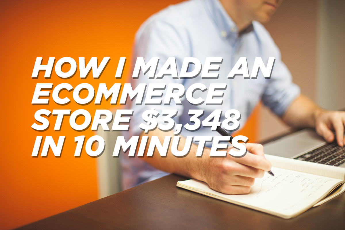 How I made my brothers ecommerce store $3,348 in 10 minutes, and how you can too.